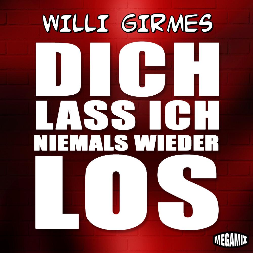 Willi Girmes Dich Lass Ich Niemals Wieder Los