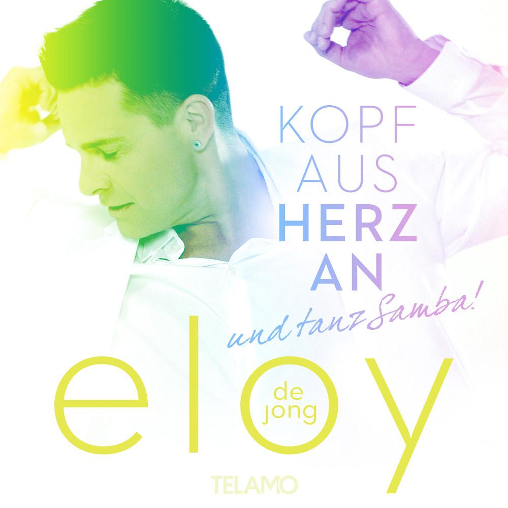 Eloy De Jong Kopf Aus Herz An (…und Tanz Samba!)