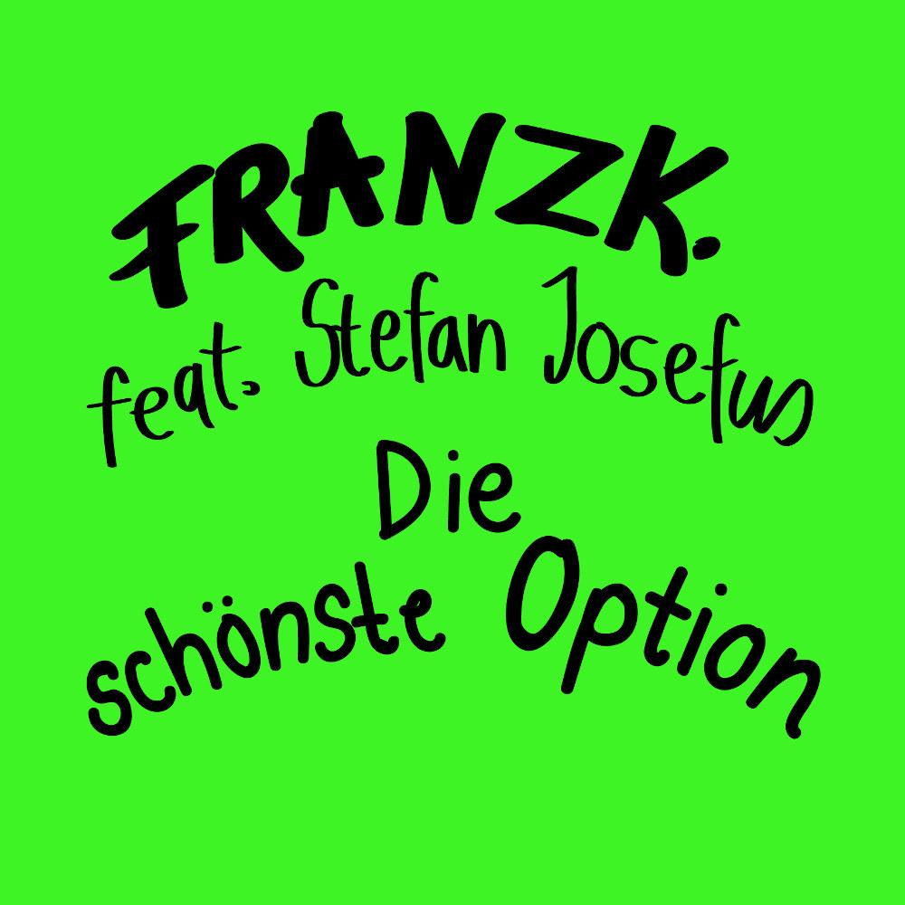 Franz K. feat. Stefan Josefus Die Schönste Option