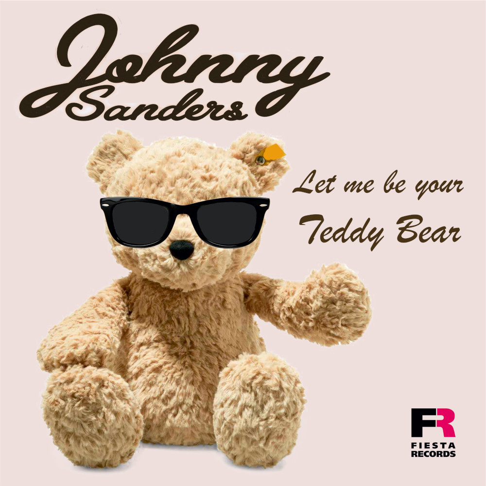 Johnny Sanders Let Me Be Your Teddy Bear