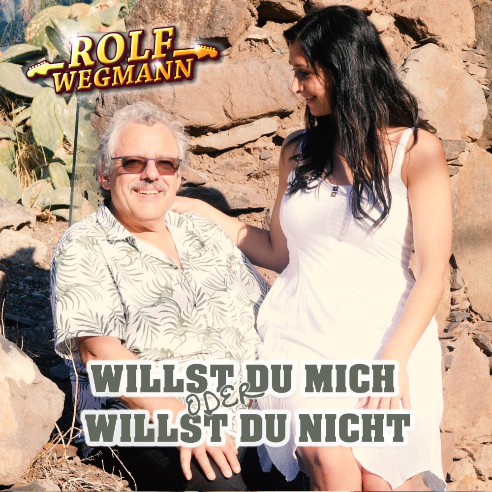 Rolf Wegmann Willst Du Mich Oder Willst Du Nicht