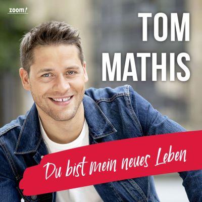 Tom Mathis –  Du bist mein neues Leben