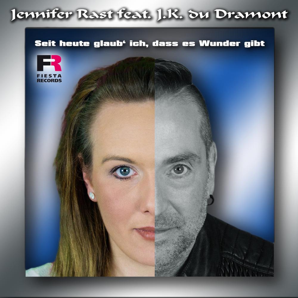 Jennifer Rast feat. J.k. Du Dramont Seit Heute Glaub' Ich, Dass Es Wunder Gibt